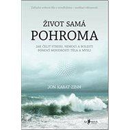 Život samá pohroma: Jak čelit stresu, nemoci a bolesti pomocí moudrosti těla a mysli - Kniha