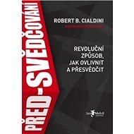 Před-svědčování: Revoluční způsob, jak ovlivnit a přesvědčit - Kniha