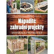 Nápadité zahradní projekty: Inspirace pro kutily - Kniha