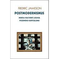 Postmodernismus: neboli kulturní logika pozdního kapitalismu - Kniha