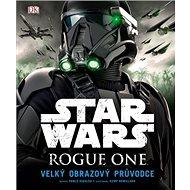 Star Wars Rogue One: Velký obrazový průvodce - Kniha