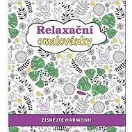 Relaxační omalovánky: Získejte harmonii - Kniha