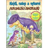 Najdi, nalep - Fascinujíci dinosauři - Kniha