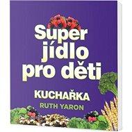 Super jídlo pro děti Kuchařka - Kniha