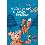 O lišce Matyldě a medvědu Šimráčkovi - Kniha