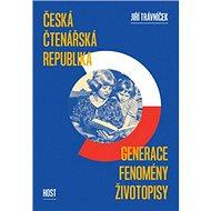 Česká čtenářská republika: Generace - fenomény - životopisy - Kniha