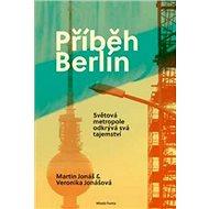 Příběh Berlín: Světová matropole odkrývá svá tajemství - Kniha