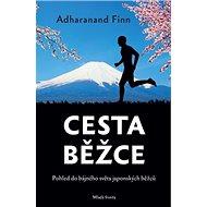 Cesta běžce: Pohled do bájného světa japonských běžců - Kniha