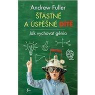 Šťastné a úspěšné dítě: Jak vychovat génia - Kniha