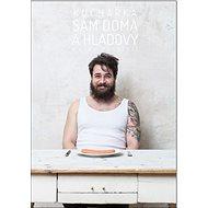 Sám doma a hladový: Kuchařka pro muže, bez cenzury! - Kniha