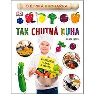 Tak chutná duha: Dětská kuchařka - Kniha