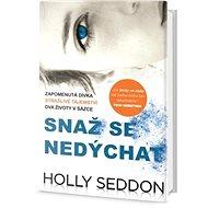 Snaž se nedýchat: Zapomenutá dívka, strašlivé tajemství, dva životy v sázce - Kniha