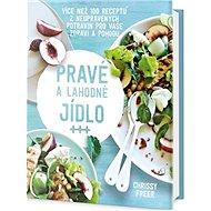 Pravé a lahodné jídlo: Více než 100 receptů z neupravených potravin pro vaše zdraví a pohodu - Kniha