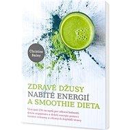 Zdravé džusy nabité energií a smoothie dieta - Kniha
