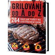Kniha Grilování od A do Z: 264 rad jak vařit na otevřeném ohni - Kniha