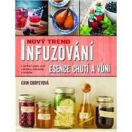 Infuzování, esence chutí a vůní: Nový trend - Kniha