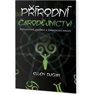 Přírodní čarodějnictví: Intiutivní, osobní a praktická magie - Kniha