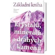 Základní kniha krystalů, minerálů a drahých kamenů - Kniha