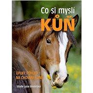 Co si myslí kůň: Úplný pohled na chování koně - Kniha