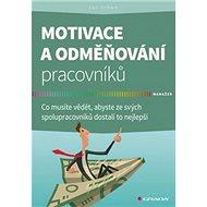 Motivace a odměňování pracovníků: Co musíte vědět, abyste ze svých spolupracovníků dostali to nejlep - Kniha