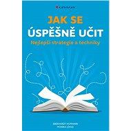 Jak se úspěšně učit: Nejlepší strategie a techniky - Kniha
