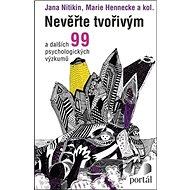 Nevěřte tvořivým: a dalších 99 psychologických výzkumů - Kniha