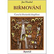 Biřmování: Cesta ke křesťanské dospělosti - Kniha