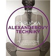 Příručka Alexanderovy techniky: Převezměte kontrolu nad držením těla a svým životem - Kniha