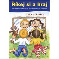 Říkej si a hraj: Metodická příručka a cvičení pro prevenci poruch výslovnosti - Kniha