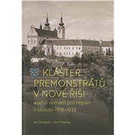 Klášter premonstrátů v Nové Říši: a jeho význam pro region v období 1918–1938 - Kniha