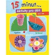 15 minut... Aktivity pro děti: Od 2 let - Kniha