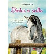Dívka v sedle: Jeden kůň a jedna dívka proti celému světu ... - Kniha