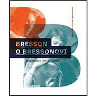 Bresson o Bressonovi: Rozhovory z let 1943–1983 - Kniha