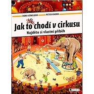 Jak to chodí v cirkusu: Najděte si vlastní příběh - Kniha