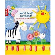 TOPP Tvořit se dá ze všeho!: Více než 300 nápadů pro malé i velké ruce - Kniha