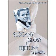 SLOGANY, GLOSY A FEJETONY na přežití... - Kniha