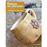 Keramika pro začátečníky: Jednoduše a bez kruhu