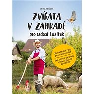 Zvířata v zahradě pro radost i užitek: Chovatelské rady pro začátečníky a jak oživit zahradu volně ž - Kniha