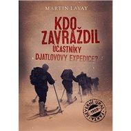 Kdo zavraždil účastníky Djatlovovy expedice? - Kniha
