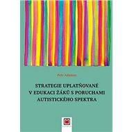 Strategie uplatňované v edukaci žáků s poruchami autistického spektra - Kniha