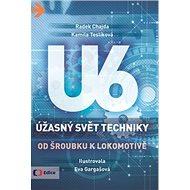 Úžasný svět techniky U6: Od šroubku k lokomotivě - Kniha
