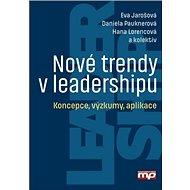 Nové trendy v leadershipu: Koncepce, výzkumy, aplikace - Kniha