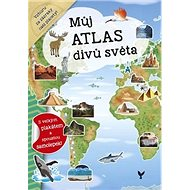 Můj atlas divů světa: s velkým plakátem a spoustou samolepek - Kniha