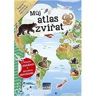 Můj atlas zvířat: s velkým plakátem a spoustou samolepek - Kniha