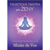 Taoistická tantra pro ženy: Kultivace sexuální energie, lásky a duše - Kniha