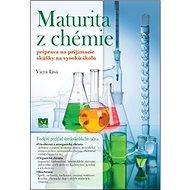 Maturita z chémie: Príprava na prijímacie skúšky na vysokú školu - Kniha