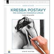 Kresba postavy pro začínající i pokročilé umělce: Nauč se kreslit - Kniha