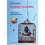 Psychický vývoj dítěte a výchova: Jak porozumět socializačním obtížím - Kniha