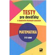 Testy pro deváťáky Matematika 515 úloh: k jednotným přijímacím zkouškám - Kniha