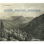 Krkonoše Karkonosze Riesengebirge: Na starých rytinách a litografiích. Na dawnych rycinach i litogra - Kniha